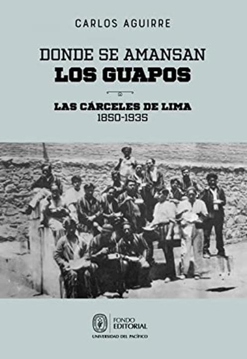 Capa do livro de Carlos Aguirre, intitulado Donde se amansan los guapos: las cárceles de Lima - 1850-1935